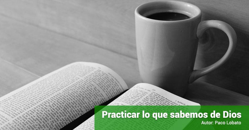 Practicar lo que sabemos de Dios | Paco Lobato