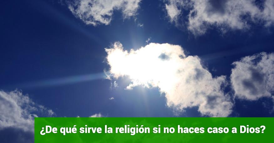 devocional-de-que-sirve-la-religion-si-no-le-haces-caso-a-Dios-09102015