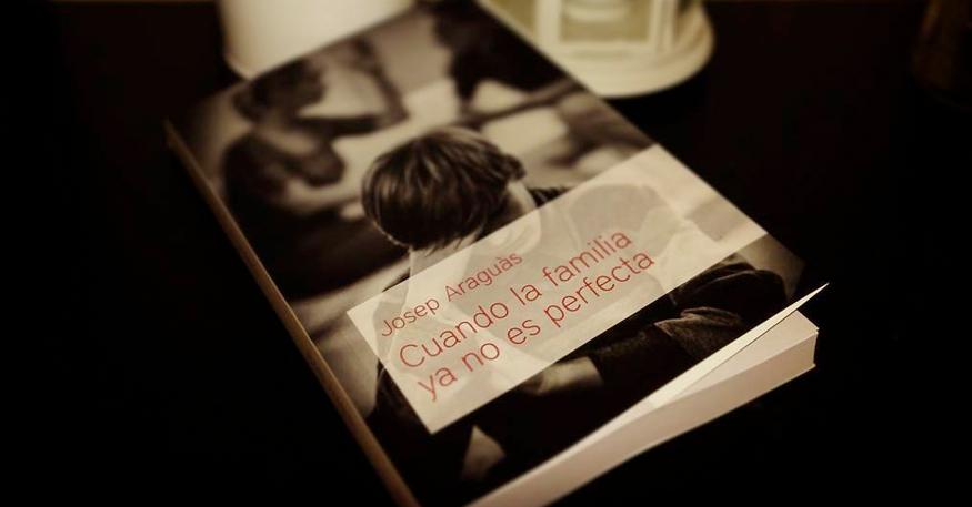 Reseña: Cuando la familia ya no es perfecta, de Josep Araguàs