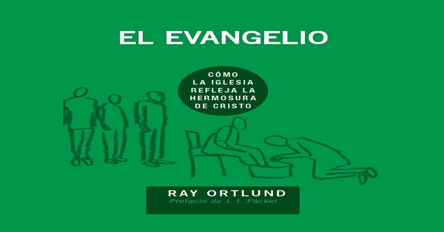 Reseña: El Evangelio. Cómo la Iglesia refleja la hermosura de Cristo