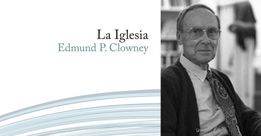 Reseña: La Iglesia | Edmund P. Clowney