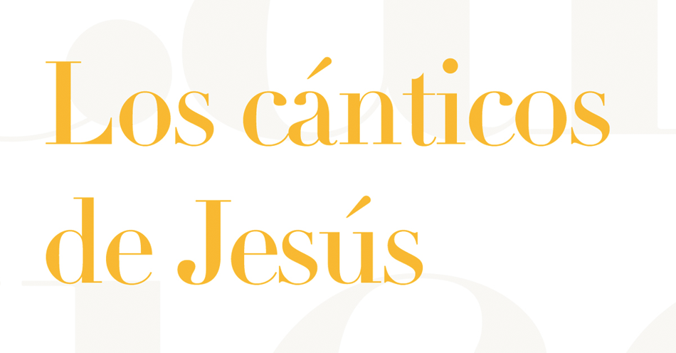 reseña los canticos de jesus