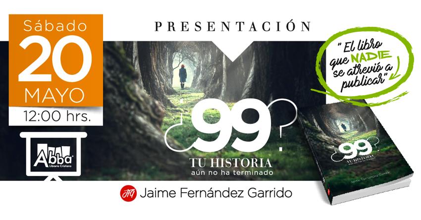 """Presentación de """"¿99?: Tu historia aún no ha terminado"""" el nuevo libro de Jaime Fernández Garrido"""