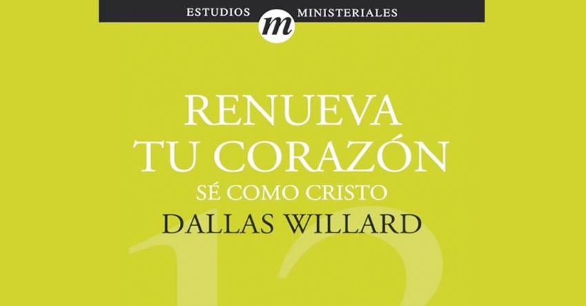 Reseña: Renueva tu corazón, de Dallas Willard
