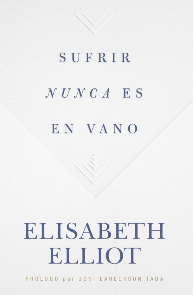 sufrir nunca es en vano elisabeth elliot